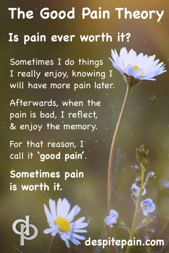 Despite pain, good pain theory - is pain worth it. Reflect and enjoy the memory.