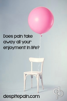 Does pain prevent you from going out, from going to weddings and parties? Do you have to turn down invitations because of your pain? Does it stop you from enjoying life?