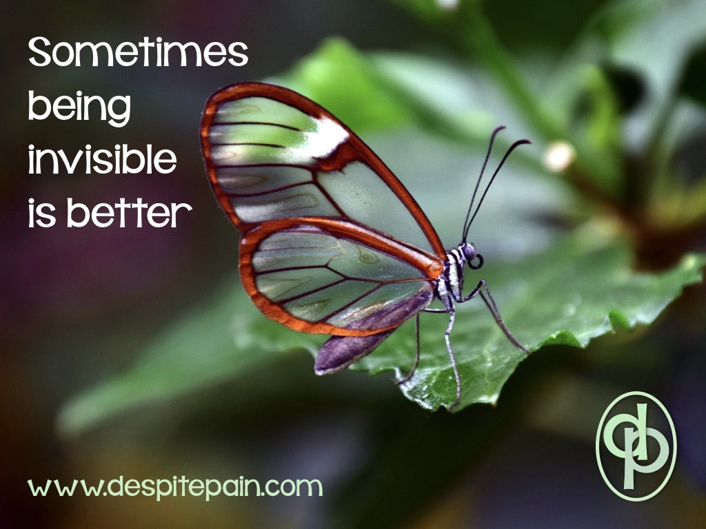 Sometimes being invisible is better. Invisible illness