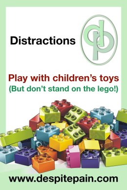 Distract from pain. Play with children's toys. Play with lego. Don't stand on the lego