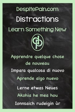 Distractions for pain. Learn something new.