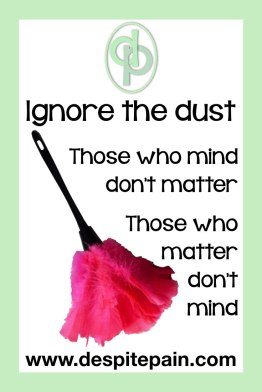 Ignore the dust. Those who mind, don't matter. Those who matter, don't mind.