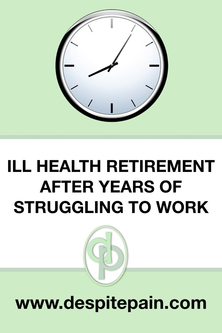 Ill health retirement after years of struggling to work