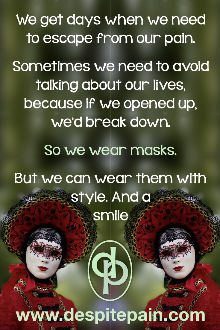 Masks. Sometimes we need to wear a mask to cover how we really feel.