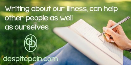 Writing about our illness, can help other people as well as ourselves. Therapeutic. Person writing journal.