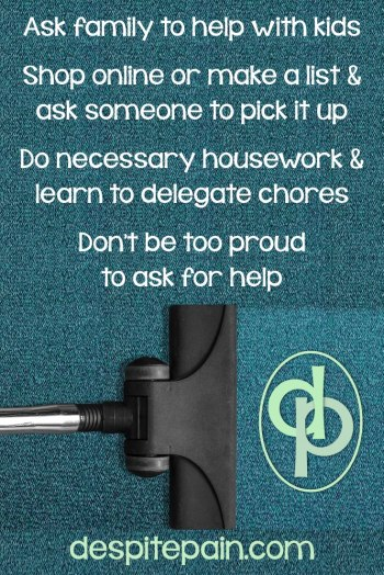Help with looking after children, shopping and housework. Ask for help.
