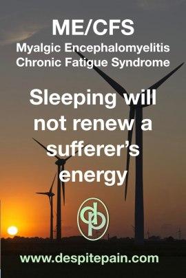 ME/CFS. Sleeping doesn't renew energy.