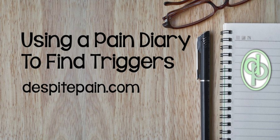 Use a pain diary to find what triggers or worsens pain