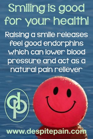 Smiling is good for your health. Releases endorphins, lowers blood pressure and act as pain reliever.