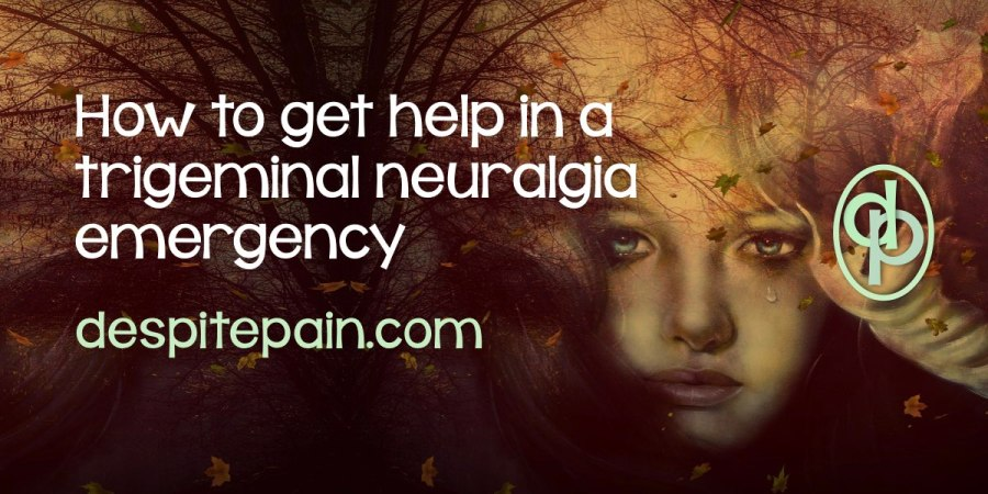 How to get help in a trigeminal neuralgia emergency. Face pain