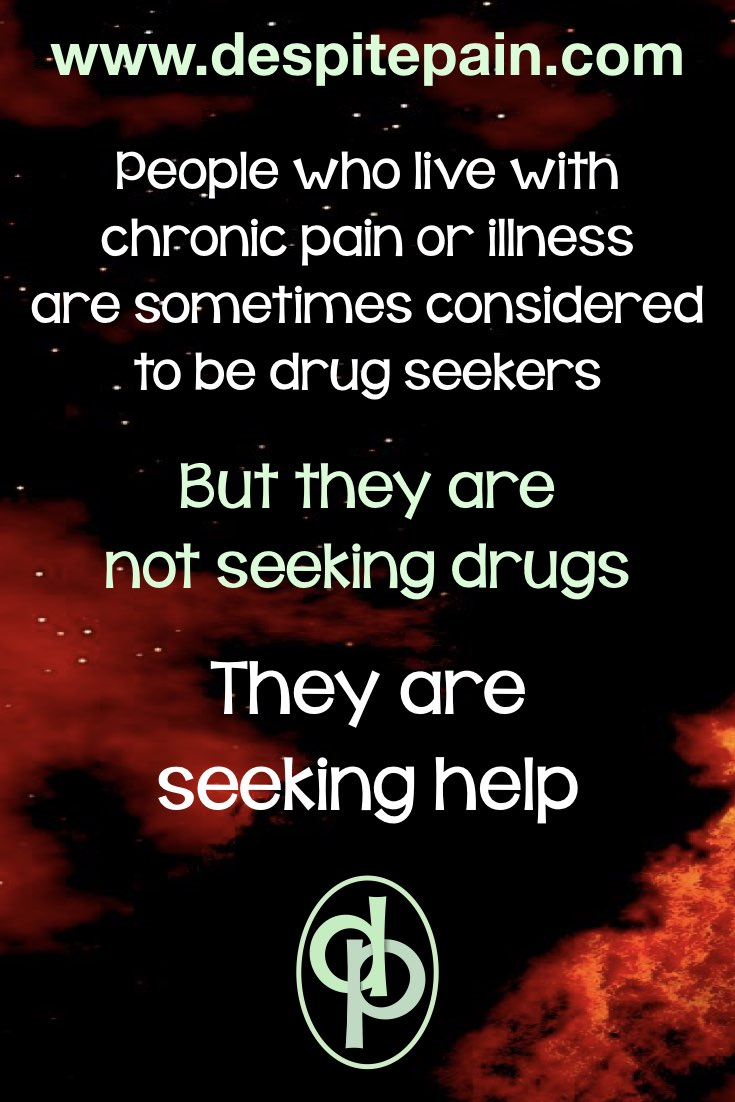 Chronic pain and chronic illness sufferers classed as drug seekers. But they don't seek drugs. They seek help