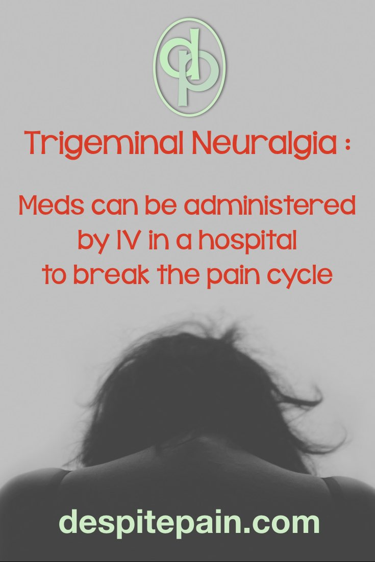 Trigeminal neuralgia meds can be administered by IV to break the pain cycle