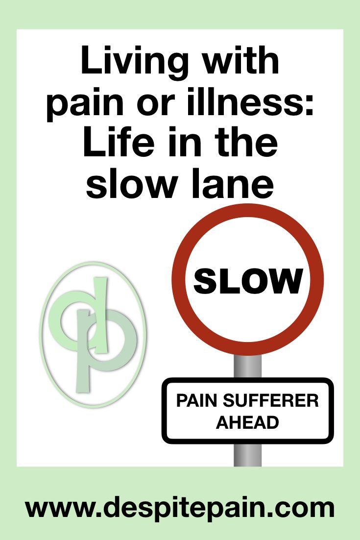 """Living with pain or illness: Life in the slow lane. Road sign """"slow"""" """"pain sufferer ahead"""""""