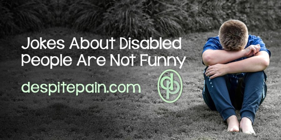 Jokes about disabled people are not funny. The person in the picture is sitting on ground looking sad.