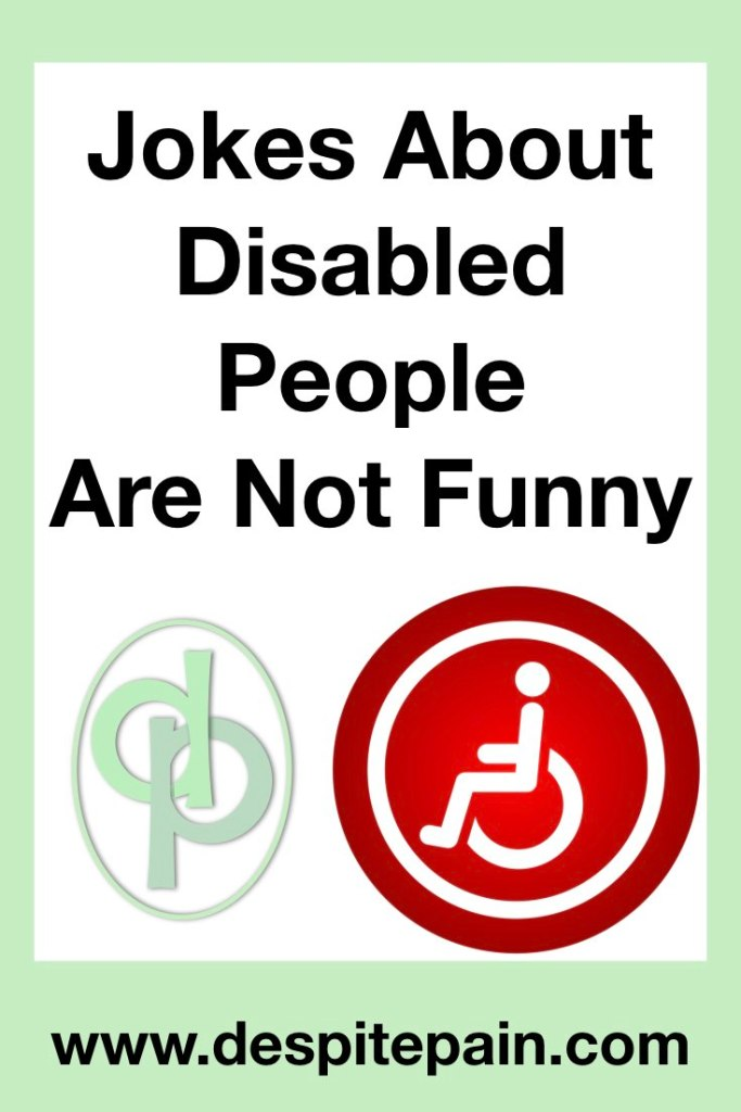 Jokes about disabled people are not funny. Wheelchair sign